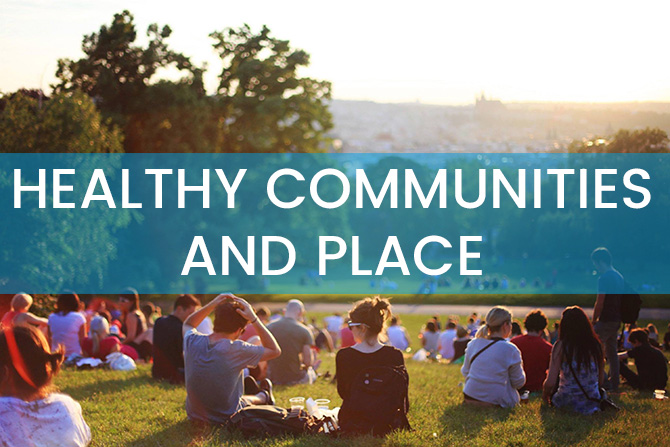 Healthy Communities and Place