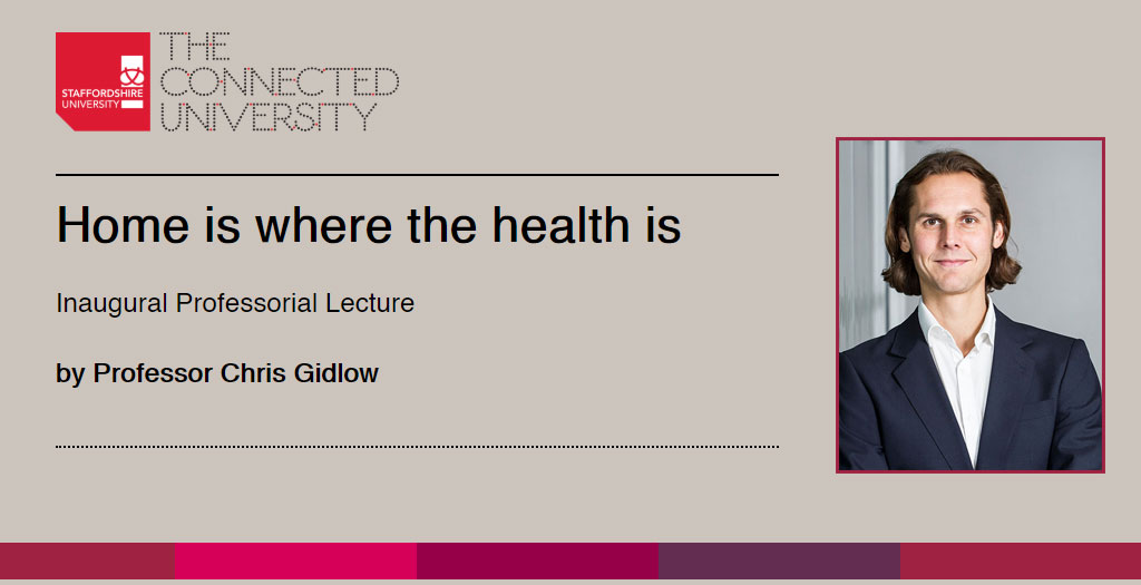 Home is where the health is by Professor Chris Gidlow, Professor of Applied Health Research